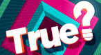 True?: True or false? Test your knowledge in this high-speed trivia game.
